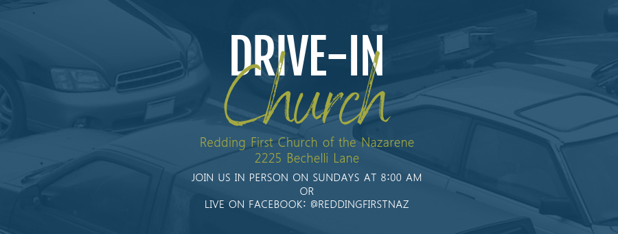 Drive-In Services 8:00am or Live on Facebook @ReddingFirstNaz. Design created with PosterMyWall