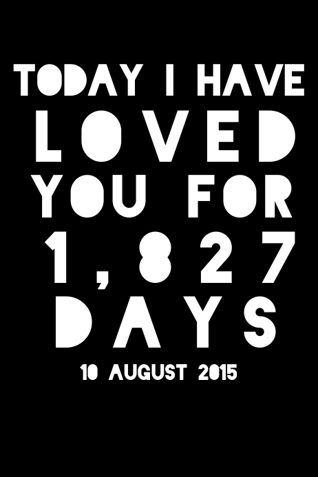 Today I have loved you for...
