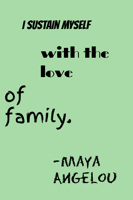 I Sustain Myself With The Love Of Family Template Postermywall