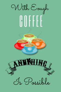 Anything\'s Possible With Coffee Poster