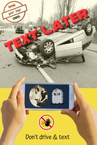 avoid accidents/dont text &drive/text later