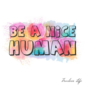 Be a nice human funny motivational quote post