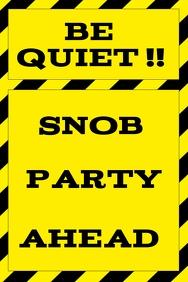 be quiet snob party ahead