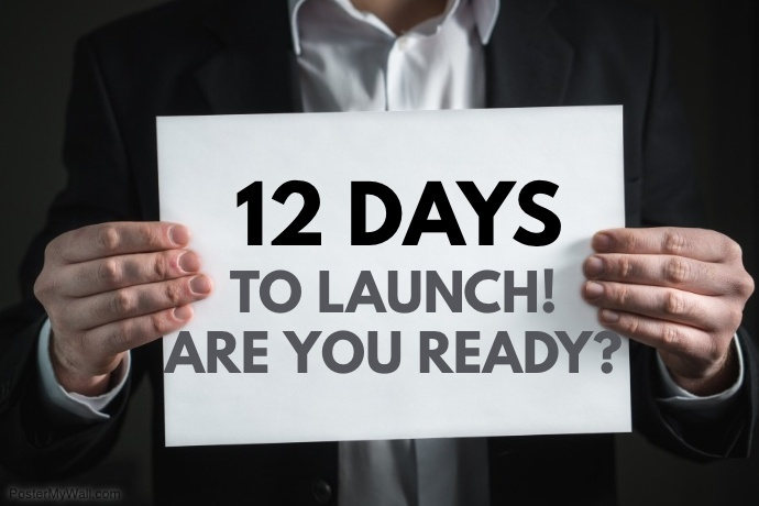 12 DAYS TO LAUNCH! ARE YOU READY?