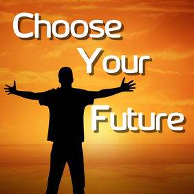 Choose Your Future