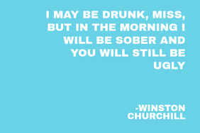 Drunk & Ugly-Winston Churchill