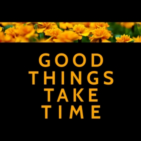 Good Things Take Time Template Square (1:1)