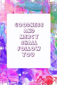 Goodness shall follow you