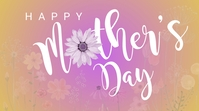 Happy Mother's Day Pantalla Digital (16:9) template