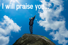 I will praise you...