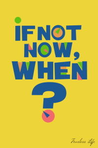 If not now when inspirational poster