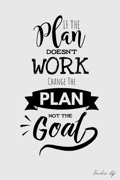 If the plan doesn't work change not the goal Template