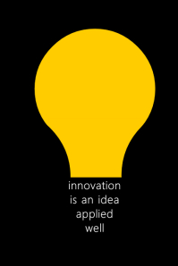Innovation is an idea applied well