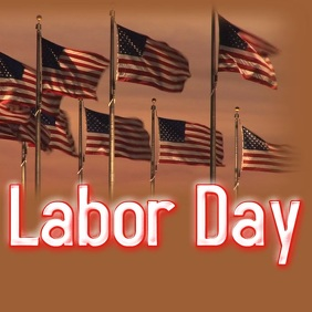 LABOR DAY FOURTH OF JULY MEMORIAL DAY