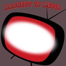 Madness In Media TV Broadcast