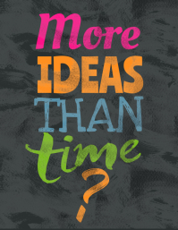 More Ideas Than Time Flyer