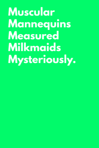 Muscular Mannequins Measured Milkmaids Mysteriously