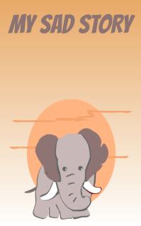 My Sad Story An Elephant Biography
