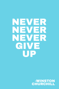 Never Give Up-Winston Churchill