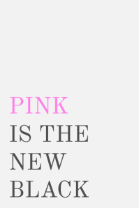 PINK IS THE NEW BLACK