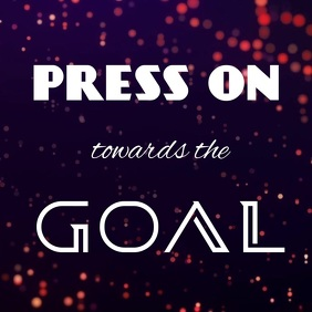 PRESS ON TOWARDS THE GOAL