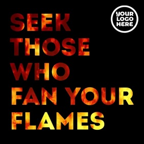 Seek those who fan your flames fire video