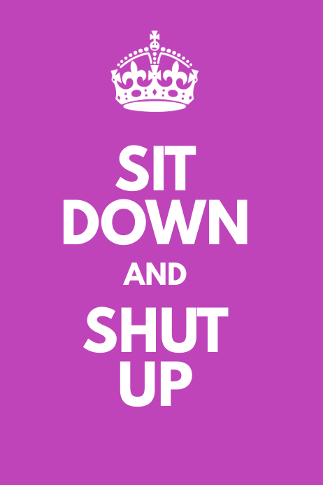 Customizable design templates for keep calm postermywall sit down and shut up pronofoot35fo Gallery