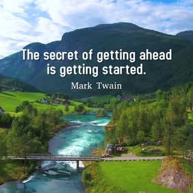 The secret of getting ahead is getting starte