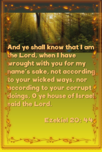 Unto The Light: Scripture from Ezekiel 20:44