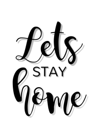 WALLART QUOTE- LETS STAY HOME