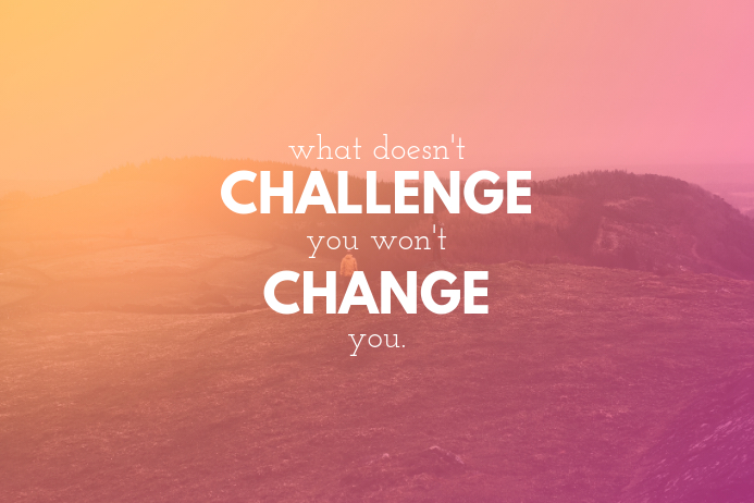 WHAT DOESN'T CHALLENGE YOU WON'T CHANGE YOU 2.0