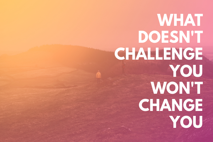 WHAT DOESN'T CHALLENGE YOU WON'T CHANGE YOU Plakat template