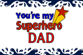 You're My Superhero Dad - Father's Day Poster