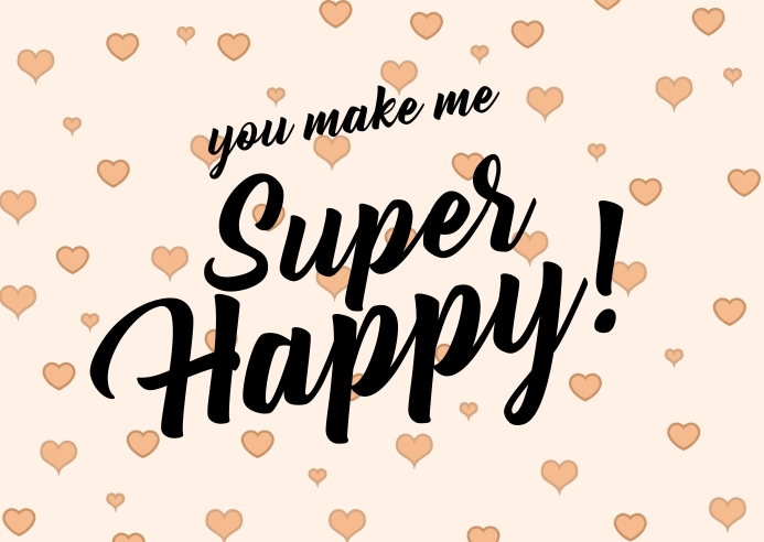 You make me super happy