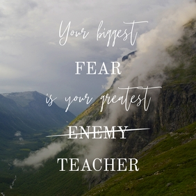 Your biggest fear is your greatest teacher
